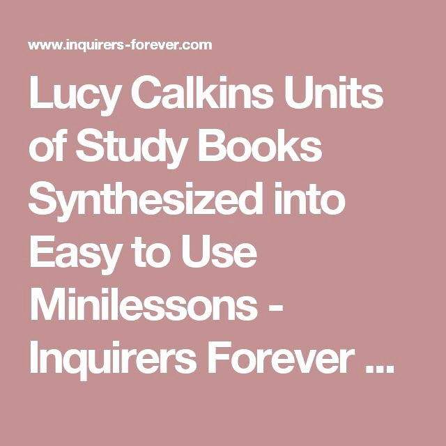 Lucy Calkins Units Of Study Books Synthesized Into Easy to