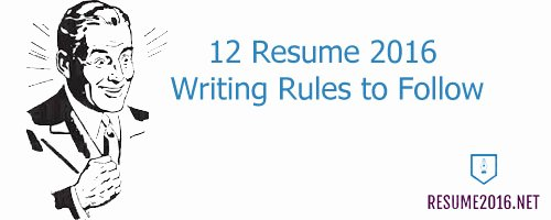 12 Resume 2016 Writing Rules to Follow