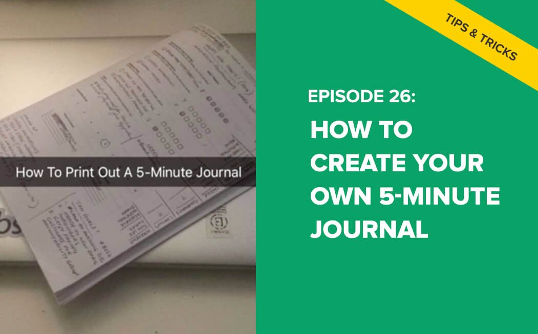 E26 How to Create Your Own 5 Minute Journal – It Will E