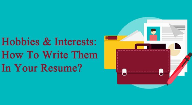 Hobbies and Interests How to Write them In Your Resume