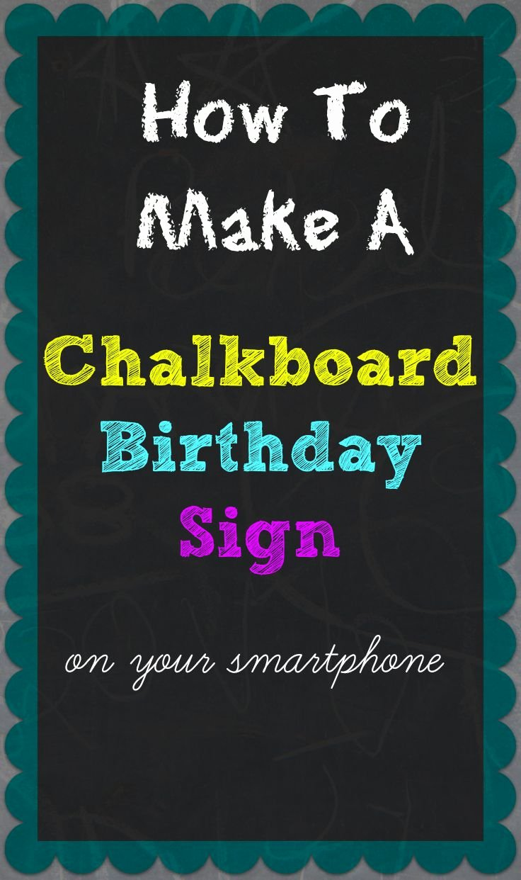 How to Make A Chalkboard Birthday Sign Your Smartphone