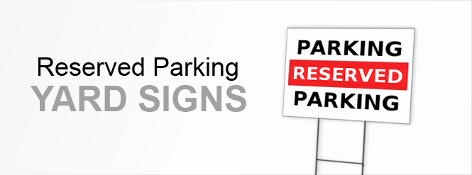 Reserved Parking Signs Yard Signs Custom Signs at