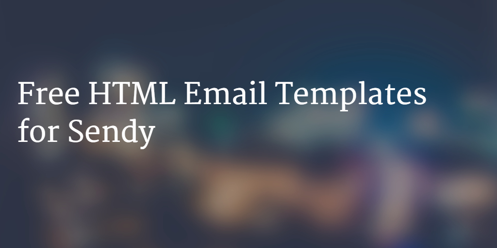Use these Free HTML Email Templates for Sendy In 2018