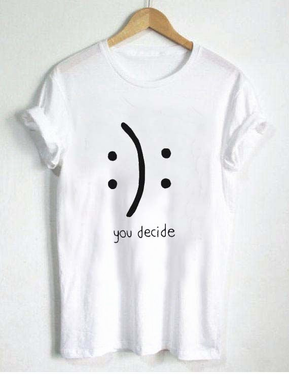 White T Shirts with Designs You Decide Emotion T Shirt