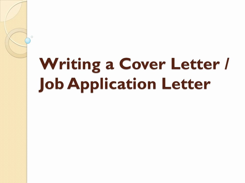 Writing A Cover Letter Job Application Letter Ppt